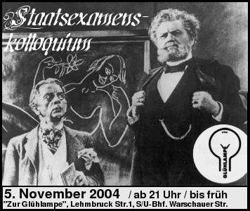 Examenskolloquium, 5. Nov, Zur Gluehlampe, Lehmbruck Str. 1, S/U/Tram Warschauer Str., ab 21Uhr